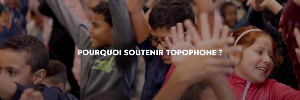 Pourquoi soutenir Topophone ?